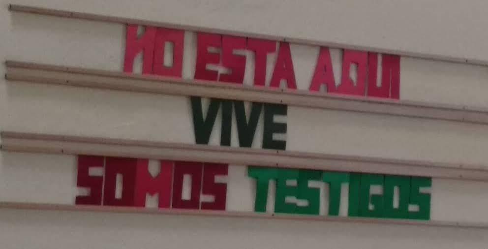 ¡NO ESTÁ AQUÍ,VIVE, SOMOS SUS  TESTIGOS!